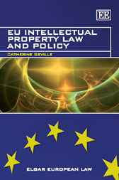 EU Intellectual Property Law and Policy by C. Seville