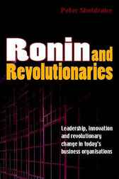 Ronin and Revolutionaries: Leadership Innovation and Revolutionary Change in Today's Business Organisations