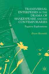 Transversal Enterprises in the Drama of Shakespeare and his Contemporaries by Bryan Reynolds
