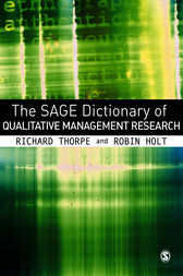 The SAGE Dictionary of Qualitative Management Research by Richard Thorpe