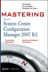 Mastering System Center Configuration Manager 2007 R2 by Chris Mosby