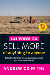 101 Ways to Sell More of Anything to Anyone by Andrew Griffiths