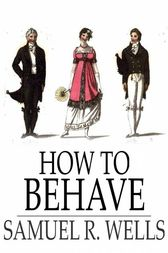 How to Behave by Samuel R. Wells