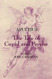 The Tale of Cupid and Psyche by Apuleius;  Joel C. Relihan