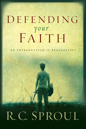 Defending Your Faith by R. C. Sproul