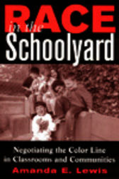 Race in the Schoolyard by Amanda E. Lewis