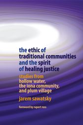 The Ethic of Traditional Communities and the Spirit of Healing Justice by Jarem Sawatsky