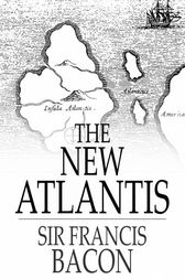 The New Atlantis by Sir Francis Bacon