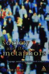 Society and Its Metaphors by Jose Lopez