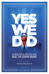 Yes We Did! An inside look at how social media built the Obama brand by Rahaf Harfoush
