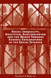 Social Inequality, Analytical Egalitarianism, and the March Towards Eugenic Explanations in the Social Sciences by Laurence S. Moss