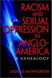 Racism and Sexual Oppression in Anglo-America by Ladelle McWhorter