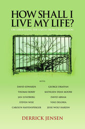 How Shall I Live My Life? by Derrick Jensen