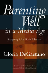 Parenting Well in a Media Age by Gloria DeGaetano