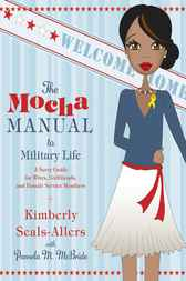 The Mocha Manual to Military Life by Kimberly Seals-Allers