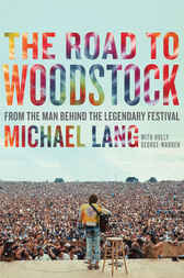 The Road to Woodstock by Michael Lang