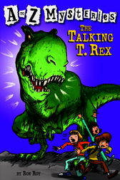 A to Z Mysteries: The Talking T. Rex by Ron Roy