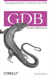GDB Pocket Reference by Arnold Robbins