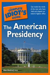 The Complete Idiot's Guide to the American Presidency by Alan Axelrod