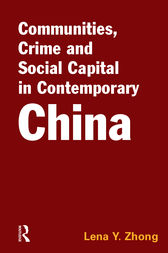 Communities, Crime and Social Capital in Contemporary China by Lena Zhong