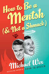 How to Be a Mentsh (and Not a Shmuck) by Michael Wex