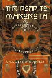 The Road to Makokota by Stephen Barnett