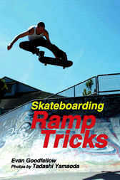Skateboarding: Ramp Tricks by Evan Goodfellow