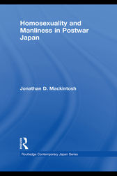 Homosexuality and Manliness in Postwar Japan by Jonathan D. Mackintosh
