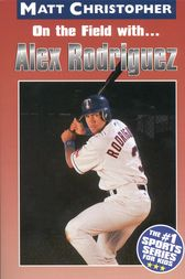 On the field with ... Alex Rodriguez by Matt Christopher