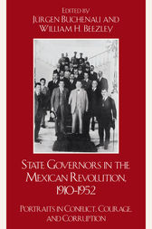 State Governors in the Mexican Revolution, 1910–1952 by Jürgen Buchenau