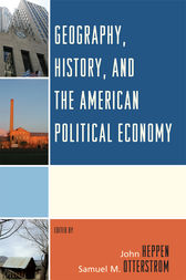 Geography, History, and the American Political Economy by John Heppen