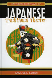 Historical Dictionary of Japanese Traditional Theatre by Samuel L. Leiter