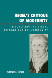 Hegel's Critique of Modernity by Timothy C. Luther
