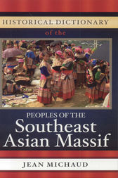 Historical Dictionary of the Peoples of the Southeast Asian Massif by Jean Michaud
