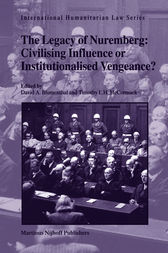 The Legacy of Nuremberg: Civilising Influence or Institutionalised Vengeance? by David Arnon Blumenthal