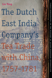The Dutch East India Company's Tea Trade with China, 1757-1781 by Yong LIU