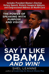 Say It Like Obama and WIN!: The Power of Speaking with Purpose and Vision by Shel Leanne