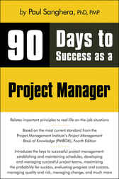 90 Days to Success as a Project Manager by Paul Sanghera