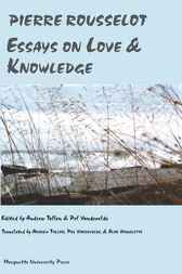 Essays on Love & Knowledge by Pierre Rousselot