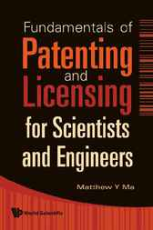 Fundamentals of Patenting and Licensing for Scientists and Engineers by Matthew Y Ma