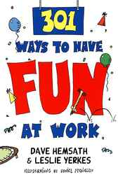 301 Ways to Have Fun At Work by Dave Hemsath