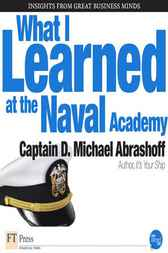 What I Learned at the Naval Academy by D. Michael Abrashoff