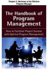 The Handbook of Program Management, Chapter 2 - Attributes of the Effective Program Manager by James T Brown