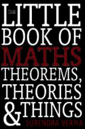 The Little Book of Maths Theorems, Theories & Things by Surendra Verma