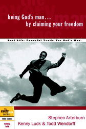 Being God's Man by Claiming Your Freedom by Stephen Arterburn