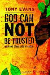 God Can Not Be Trusted (and Five Other Lies of Satan) by Tony Evans