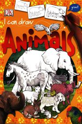I Can Draw Animals by DK Publishing