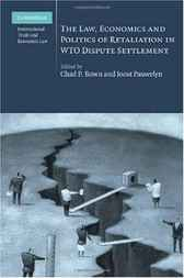 The Law, Economics and Politics of Retaliation in WTO Dispute Settlement by Chad P. Bown