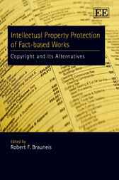 Intellectual Property Protection of Fact-based Works by Robert F Brauneis