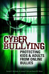 Cyber Bullying: Protecting Kids and Adults from Online Bullies by Samuel McQuade